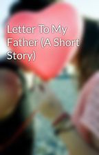 Letter To My Father (A Short Story) by nikkichicky