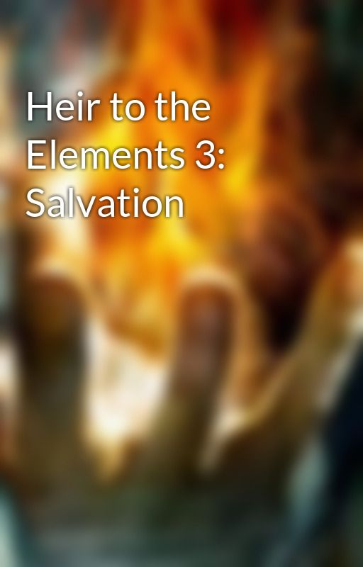 Heir to the Elements 3: Salvation by CelticKnight
