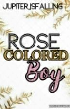Rose Colored Boy // UNDER MAJOR EDITING by Jupiter_IsFalling