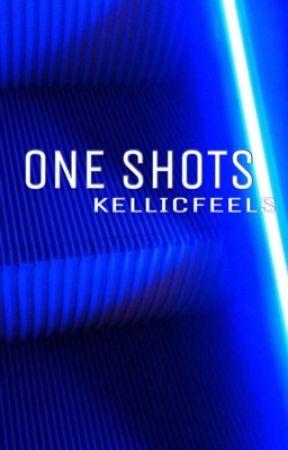One Shots → Kellic by kellicfeels