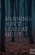 Warning: Don't Read at Night by thorne42
