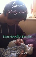 Sweet Baby Girl~ Dan Howell x Reader by meggiehowell