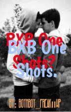 BXB One Shot? BXB One Shot. by boyxboy_freak