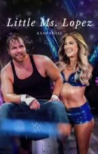 Little Ms.Lopez ~ Dean Ambrose love story by KxAmbrose