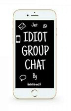 Idiot Group Chat by andhitfebriani24