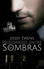Prisionero entre las Sombras ©[PES#1] #EDreamsAwards #TheGrey'sAwardsII by Jossy_Ewens