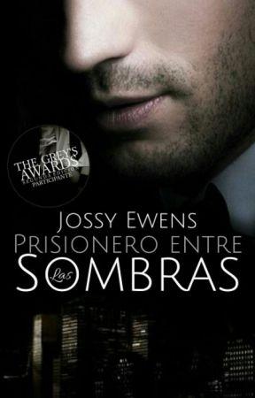 Prisionero entre las Sombras ©(Completa)#EDreamsAwards #TheGrey'sAwardsII by Jossy_Ewens