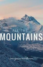 All the Mountains by imaginewritedream