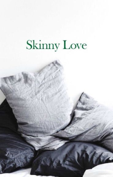 Skinny Love(Draco Malfoy)