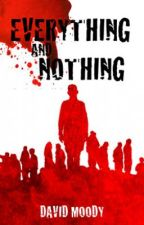 Everything and Nothing: Prequel to Dog Blood by DavidMoody