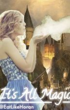 It's All Magic (HP FanFic) by EatLikeHoran