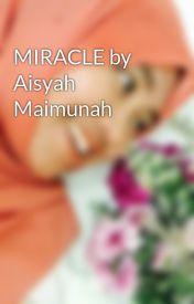 MIRACLE by Aisyah Maimunah by AisyahMaimunah