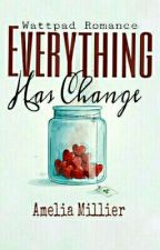 Everything Has Change| ON HOLD  by Mightie_writer11