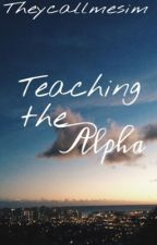 Teaching the Alpha by Theycallmesim