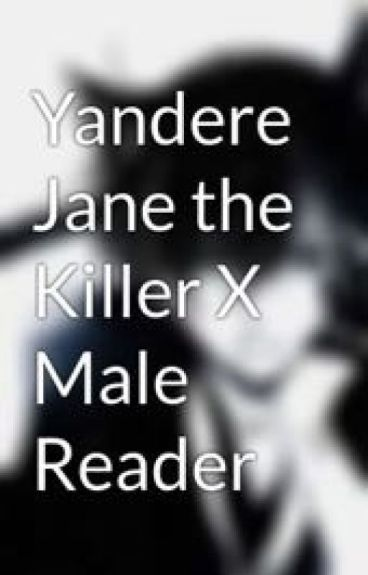 Yandere Jane the Killer X Male Reader