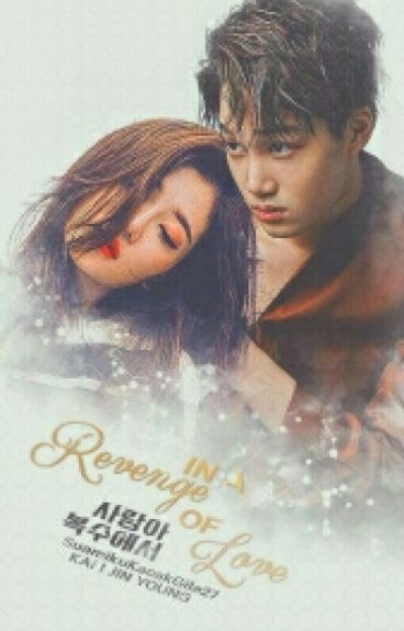 [COMPLETED] In A Revenge Of Love 사랑아 복수에서.