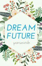 Dream Future (Zayn Malik) by yasmisaniatulm