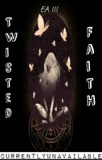 EA III: Twisted Faith by CurrentlyUnavailable