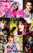 Perfectly Imperfect  - A Leonetta Fanfic by xxTinistaxx