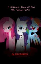 A Different Shade Of Pink; Mlp Human Fanfic by h00daman