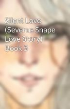 Silent Love (Severus Snape Love Story) Book 5 by Asseth_Blue