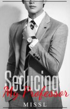 Seducing My Professor ( Book 1 ) by MissLStories