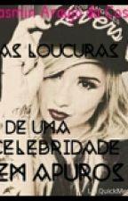 As Loucuras de Uma Celebridade Em Apuros-  Fanfic - Demi Lovato by yasminaraujooo