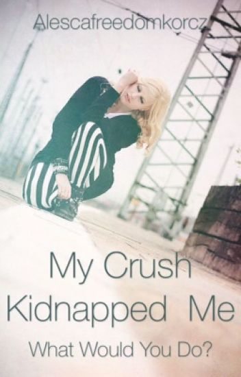 My Crush Kidnapped Me