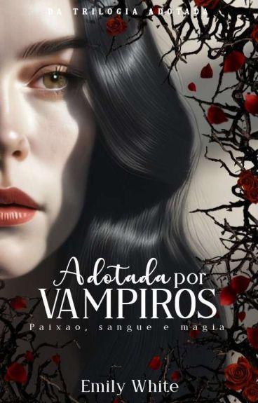 Adotada Por Vampiros(Em Revisão)