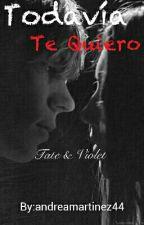 Todavía te quiero|| Tate & Violet by Dadd0reo