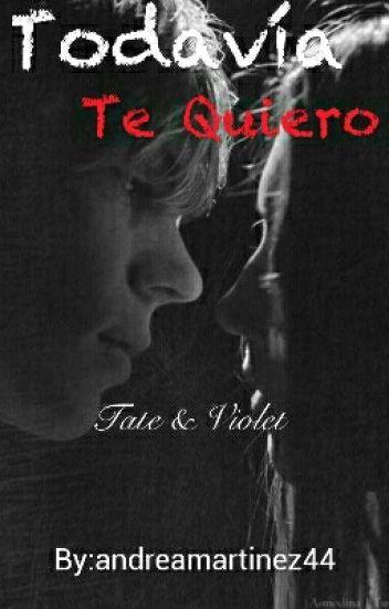 Todavía te quiero|| Tate & Violet