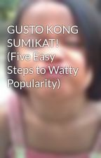 GUSTO KONG SUMIKAT! (Five Easy Steps to Watty Popularity) by xmeimeix