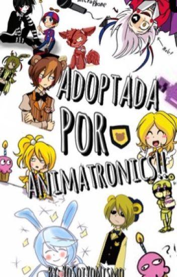 ¡Adoptada Por Animatronics!~~//FNaF\\