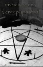 + invocaciones ( creepypastas) + by la_fantasma