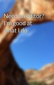 Need an editor? I'm good at what I do. by expiredsoul