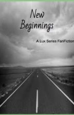 New Beginnings (Lux FanFiction) by Blake374