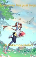 My journey has only just begun(a Pokemon fanfic) by SimpleAngel42