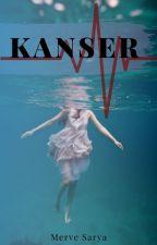KANSER (Düzenleniyor) by sevenhatun97