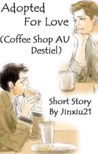 Adopted For Love (Coffee Shop AU Destiel #fanficfriday) by jinxiu21