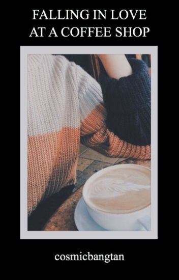 Falling In Love At a Coffee Shop | d.h ✓