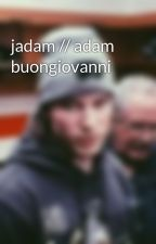 jadam // adam buongiovanni by onionboys2k61