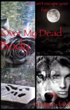 Over My Dead Body by Slender_Duck