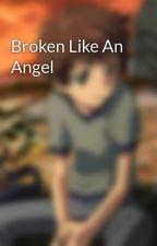 Broken Like An Angel by PhantomKit157