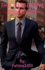 The possessive billionaire (on hold) by Fatima3310