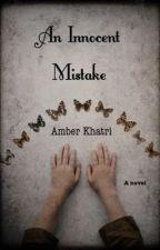 An Innocent Mistake (#Wattys2016) by amberkat2499