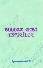 BUZ GİBİ ESPİRİLER by mortavsan493