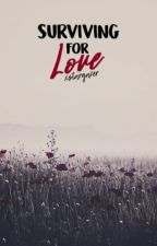 Surviving For Love [UNDER EDITING] by xstargazer