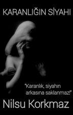 KARANLIĞIN SİYAHI  by Nilsu_Korkmaz
