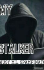 My Stalker.[In revisione] by xNosceTeIpsumx