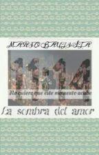 La Sombra Del Amor(Mario Bautista y Rayis)(segunda temporada) by AshtonIGirl